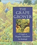 The Grape Grower: A Guide to Organic Viticulture by Lon Rombough (Oct 1 2002)