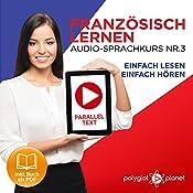 Französisch Lernen | Einfach Lesen | Einfach Hören [Learn French - Easy Reading, Easy Listening]: Paralleltext Audio-Sprachkurs Nr. 3 (Französisch Lernen | Hörbuch | Einfach Lernen) (German Edition) |  Polyglot Planet