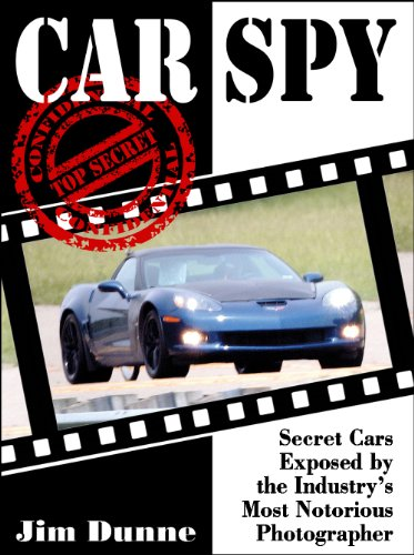 Car Spy: Secret Cars Exposed by the Industry's Most Notorious Photographer