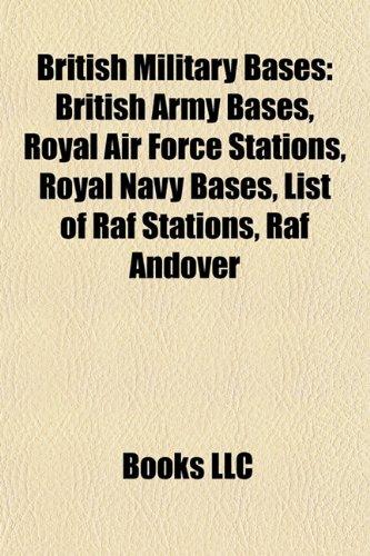 British Military Bases: British Army Bases, Royal Air Force Stations, Royal Navy Bases, List of Raf Stations, Raf Andover