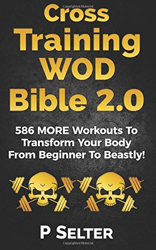 cross-training-wod-bible-20-586-more-workouts-to-transform-your-body-from-beginner-to-beastly