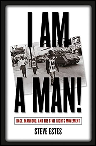 I Am a Man!: Race, Manhood, and the Civil Rights Movement written by Steve Estes