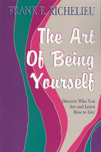 The Art of Being Yourself: Discover Who You Are and Learn How to Live