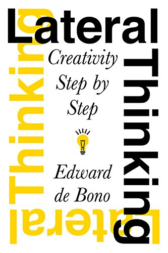 Lateral Thinking: Creativity Step by Step (Perennial...