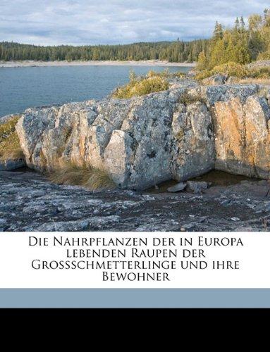 Die Nahrpflanzen Der in Europa Lebenden Raupen Der Grossschmetterlinge Und Ihre Bewohner