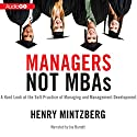 Managers Not MBAs: A Hard Look at the Soft Practice of Managing and Management Development (       UNABRIDGED) by Henry Mintzberg Narrated by Joe Barrett