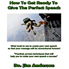 How to Get Ready to Give the Perfect Speech: What Tools to Use to Create Your Next Speech So That Your Message Will Be Remembered Forever! Hörbuch von Dr. Jim Anderson Gesprochen von: Dr. Jim Anderson