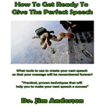 How to Get Ready to Give the Perfect Speech: What Tools to Use to Create Your Next Speech So That Your Message Will Be Remembered Forever! Audiobook by Dr. Jim Anderson Narrated by Dr. Jim Anderson