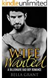 WIFE WANTED (A Billionaire Bad Boy Romance)