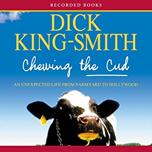 Chewing the Cud: An Unexpected Life from Farmyard to Hollywood | [Dick King-Smith]