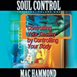 Soul Control Volume One: Controlling Your Destiny by Controlling Your Body (Vol 1)