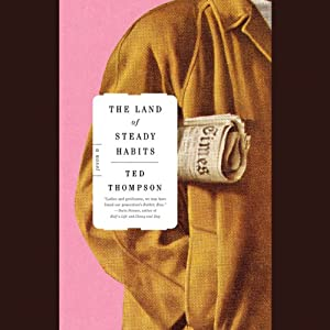 The Land of Steady Habits: A Novel | [Ted Thompson]