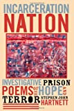 Incarceration Nation: Investigative Prison Poems of Hope and Terror (Crossroads in Qualitative Inquiry)