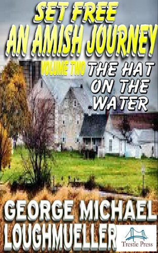 An Amish Journey-Set Free-Volume 2-The Hat on The Water