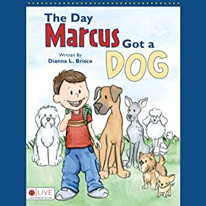 The Day Marcus Got a Dog | [Dianna L. Brisco]