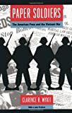 img - for Paper Soldiers: The American Press and the Vietnam War book / textbook / text book