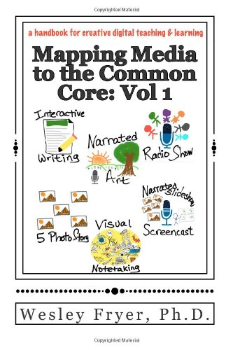 Mapping Media To The Common Core: Vol 1: A Handbook For Creative Digital Teaching And Learning (Volume 1)