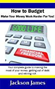 How to Budget: Learn How to Make the Most of Your Money, Get out of Debt and Retire Rich