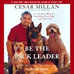 Be the Pack Leader: Using Cesar's Way to Transform Your Dog and Your Life | Cesar Millan,Melissa Jo Peltier