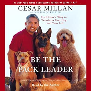 Be the Pack Leader: Using Cesar's Way to Transform Your Dog and Your Life | [Cesar Millan, Melissa Jo Peltier]