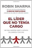 El lider que no tenia cargo: Una fabula moderna sobre el exito en la empresa y en la vida (Vintage Espanol) (Spanish Edition) (030774499X) by Sharma, Robin