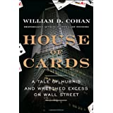 "House of Cards: A Tale of Hubris and Wretched Excess on Wall Streetvon ""William D. Cohan"""