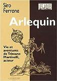 echange, troc Siro Ferrone - Arlequin : Vie et aventures de Tristano Martinelli, acteur
