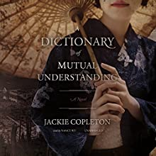 A Dictionary of Mutual Understanding: A Novel (       UNABRIDGED) by Jackie Copleton Narrated by Nancy Wu