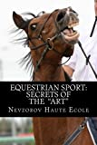 "Equestrian Sport: Secrets of  the ""Art"""