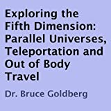 img - for Exploring the Fifth Dimension: Parallel Universes, Teleportation, and Out of Body Travel book / textbook / text book
