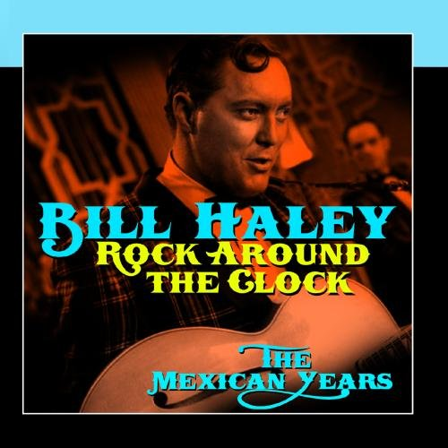 Bill Haley - Rock Around The Clock - The Mexican Years