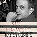 Basic Training (       UNABRIDGED) by Kurt Vonnegut Narrated by Colin Hanks