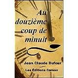 Au douzi�me coup de minuitpar Jean Claude Dufour