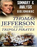 Summary and Analysis - Thomas Jefferson and the Tripoli Pirates: The Forgotten War That Changed American History
