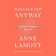 Hallelujah Anyway: Rediscovering Mercy Audiobook by Anne Lamott Narrated by Anne Lamott