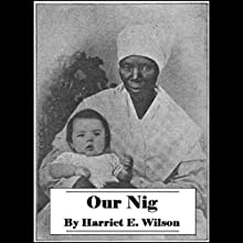 Our Nig, or Sketches from the Life of a Free Black in a Two-Story White House Audiobook by Harriet Wilson Narrated by Robin Miles