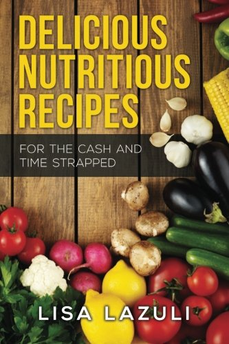 Delicious Nutritious Recipes by Lisa Lazuli
