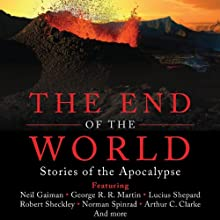 The End of the World: Stories of the Apocalypse (       UNABRIDGED) by Martin H. Greenberg (editor) Narrated by Suehyla El Attar, Nicholas Tecosky
