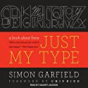 Just My Type: A Book About Fonts (       UNABRIDGED) by Simon Garfield Narrated by Gildart Jackson