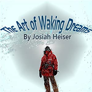 The Art of Waking Dreams | [Josiah Heiser]