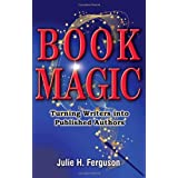 Book Magic : Turning Writers into Published Authors (Second edition)by Julie H. Ferguson