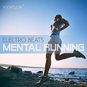 Mental Running - Motivation zum Laufen mit Electronic Beats und 100% Regeneration Hörbuch