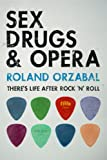 Sex, Drugs & Opera: Theres Life After Rock n Roll