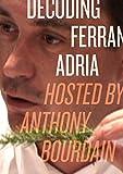Decoding Ferran Adria: Hosted by Anthony Bourdain