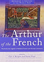 The Arthur of the French The Arthurian Legend in Medieval French and Occitan Literature Arthurian Li