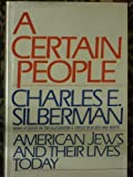 A Certain People: American Jews and Their Lives Today (0671447610) by Silberman, Charles E.