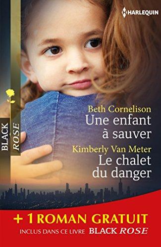 Beth Cornelison - Une enfant à sauver - Le chalet du danger - Sous haute protection:(promotion) (Black Rose)