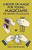 A Book of Magic for Young Magicians: The Secrets of Alkazar (Dover Magic Books)