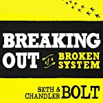 Breaking Out of a Broken System | Seth Bolt,Chandler Bolt