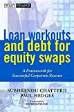 img - for Loan Workouts and Debt for Equity Swaps: A Framework for Successful Corporate Rescues by Subhrendu Chatterji (2001-07-10) book / textbook / text book